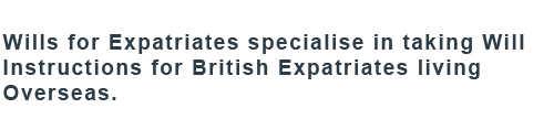 Wills for Expatriates specialise in taking Will Instructions for